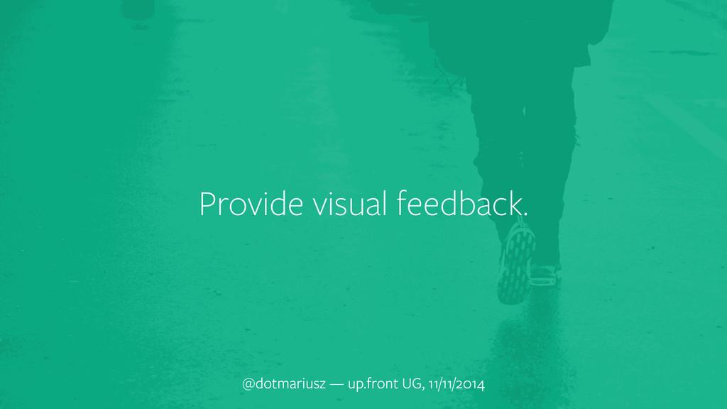 Provide visual feedback. @dotmariusz — up.front...
