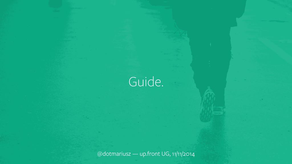 Guide. @dotmariusz — up.front UG, 11/11/2014