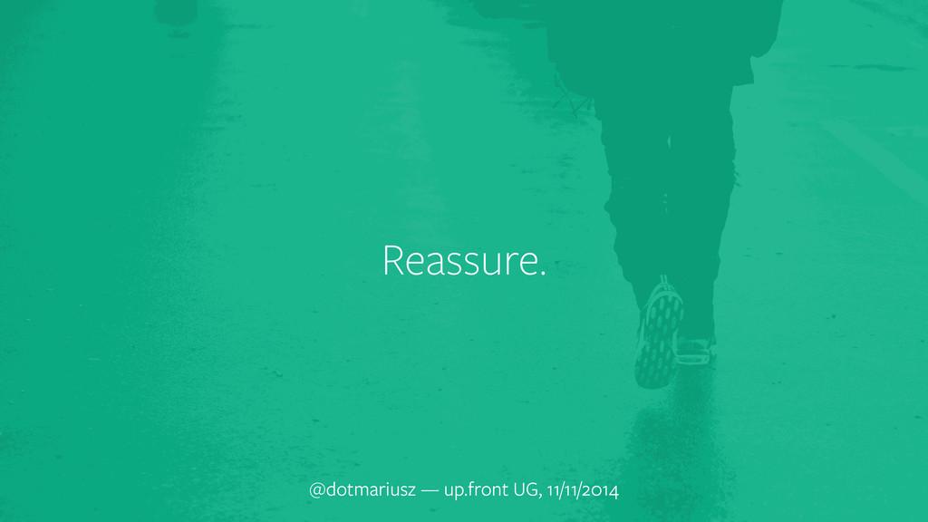 Reassure. @dotmariusz — up.front UG, 11/11/2014