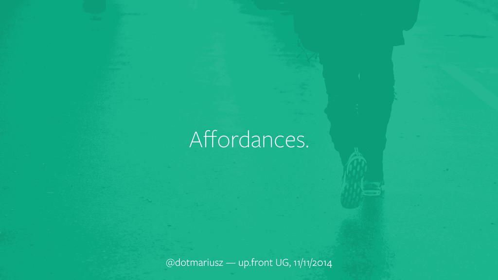 Affordances. @dotmariusz — up.front UG, 11/11/20...