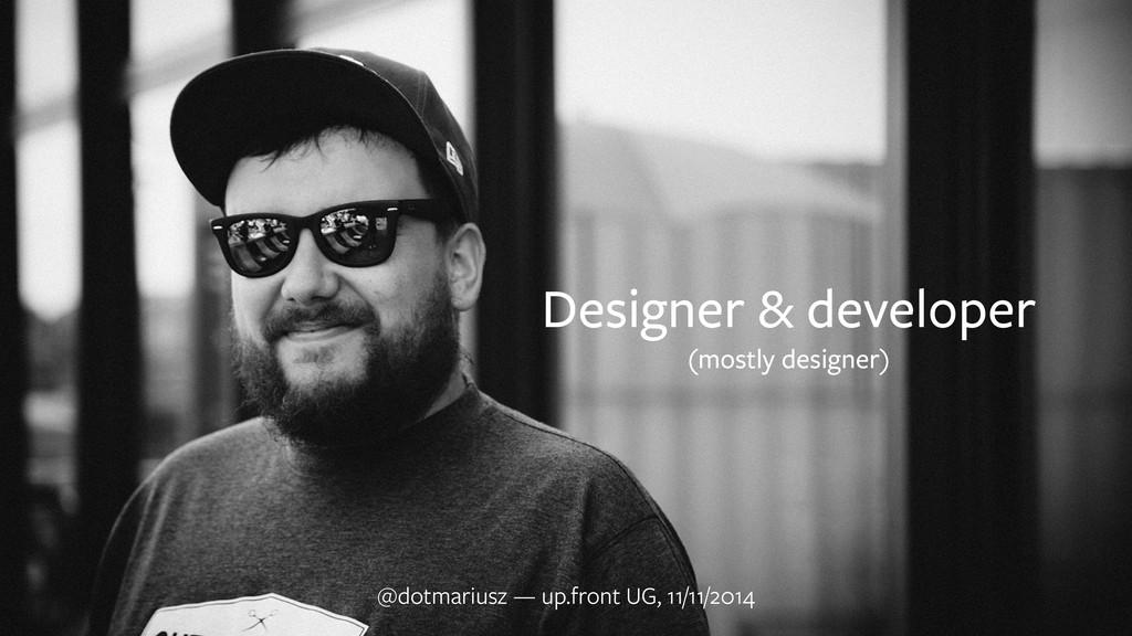 Designer & developer (mostly designer) @dotmar...