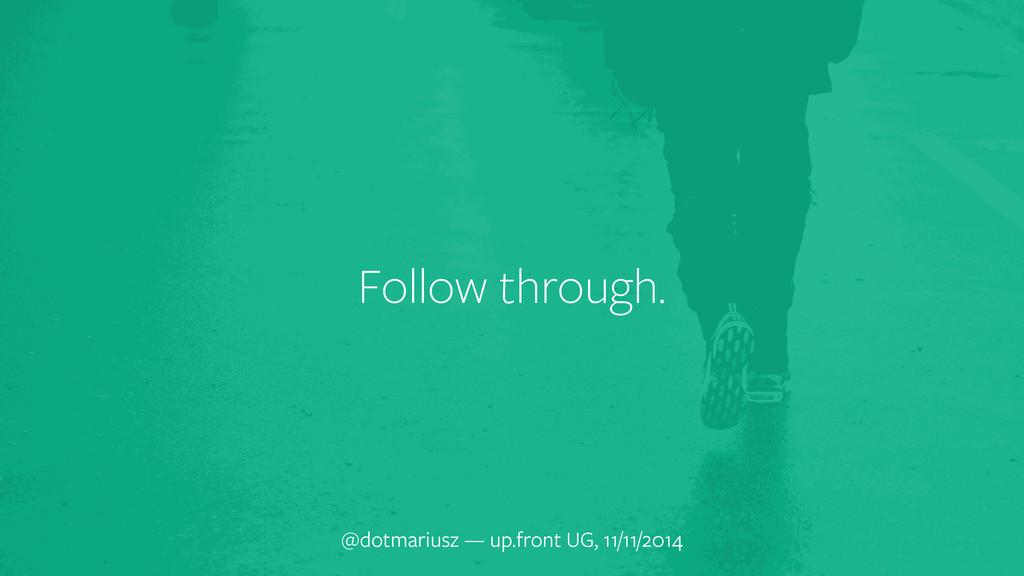 Follow through. @dotmariusz — up.front UG, 11/1...