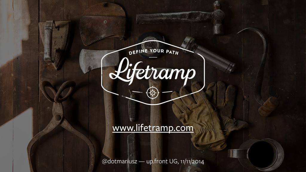 www.lifetramp.com @dotmariusz — up.front UG, 11...