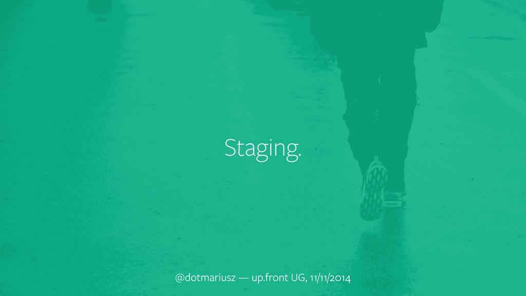 Staging. @dotmariusz — up.front UG, 11/11/2014