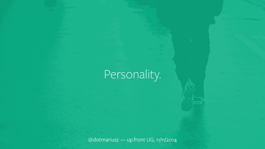 Personality. @dotmariusz — up.front UG, 11/11/2...