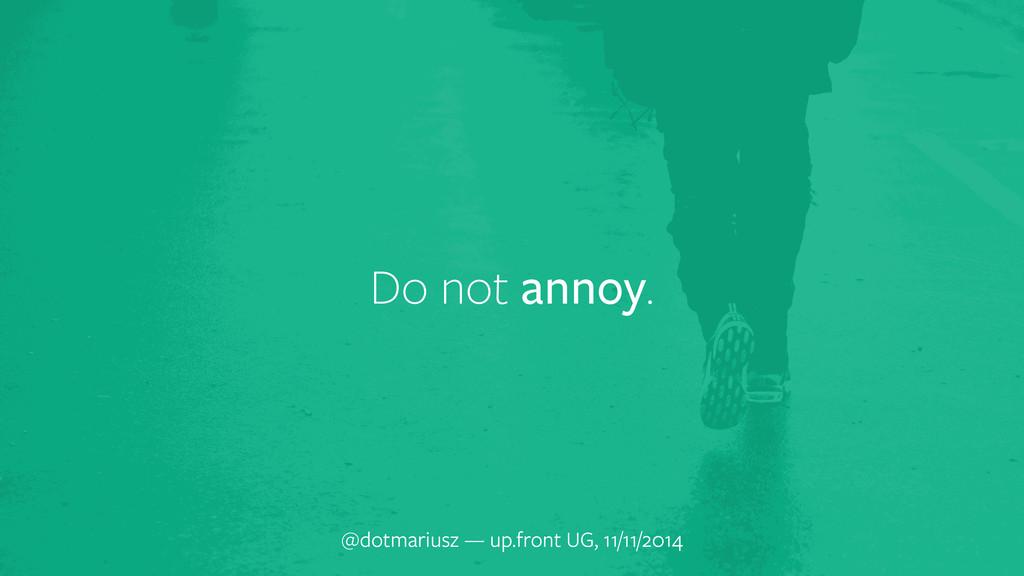 Do not annoy. @dotmariusz — up.front UG, 11/11/...