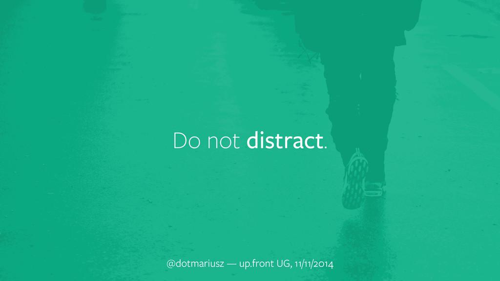 Do not distract. @dotmariusz — up.front UG, 11/...