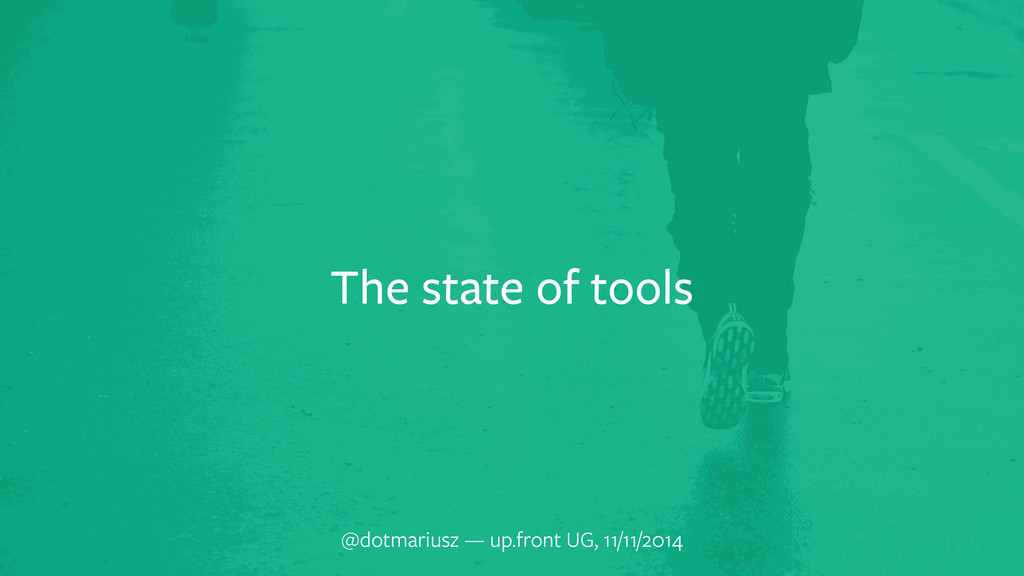 The state of tools @dotmariusz — up.front UG, 1...