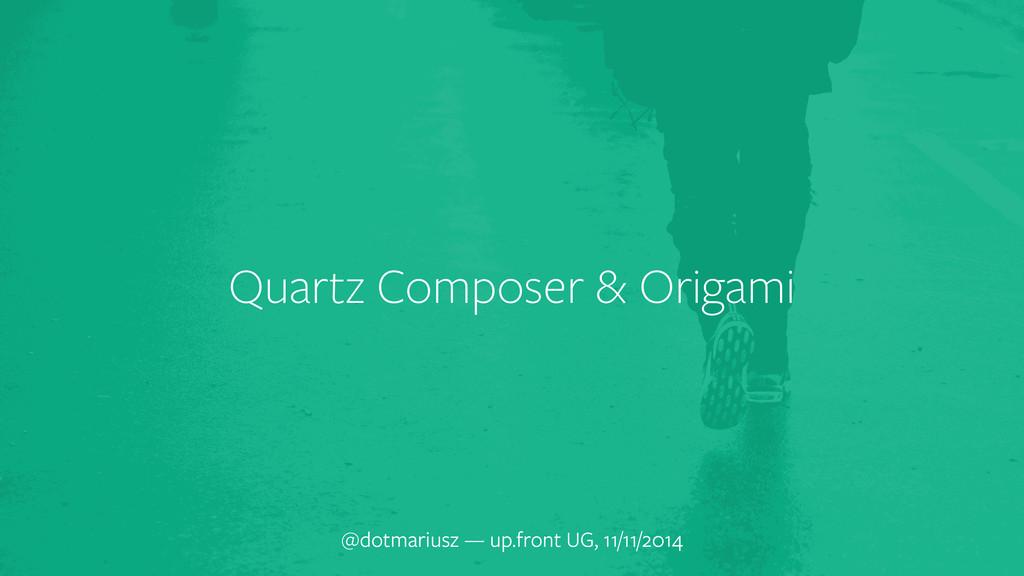Quartz Composer & Origami @dotmariusz — up.fron...
