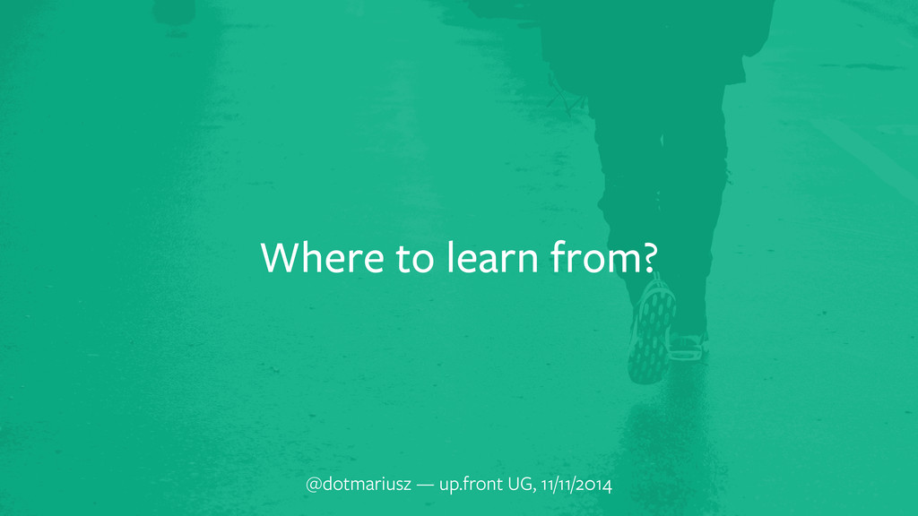 Where to learn from? @dotmariusz — up.front UG,...