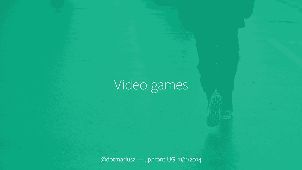 Video games @dotmariusz — up.front UG, 11/11/20...