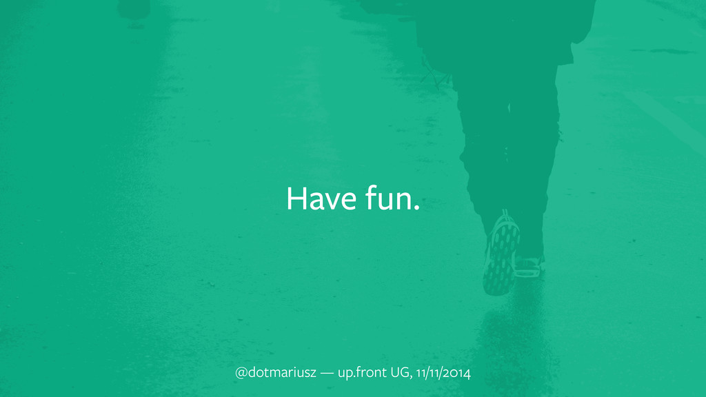 Have fun. @dotmariusz — up.front UG, 11/11/2014