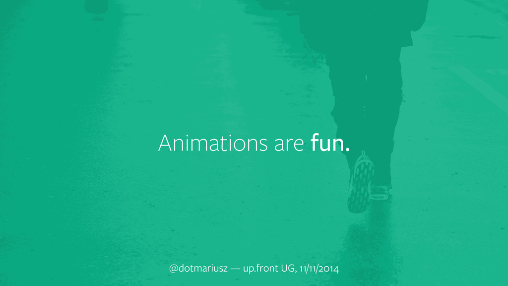 Animations are fun. @dotmariusz — up.front UG, ...