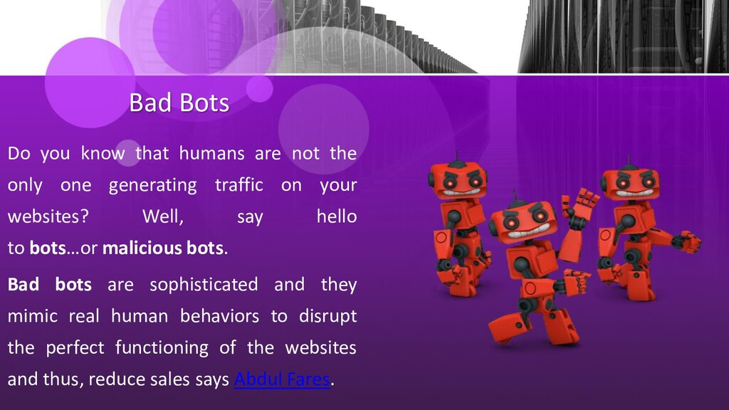 Bad Bots Do you know that humans are not the on...