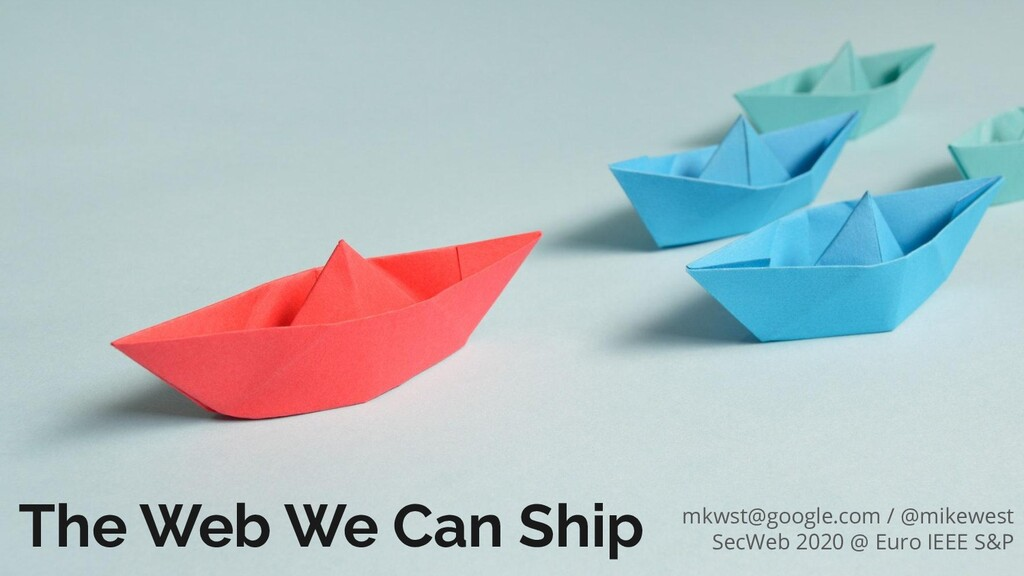 The Web We Can Ship mkwst@google.com / @mikewes...