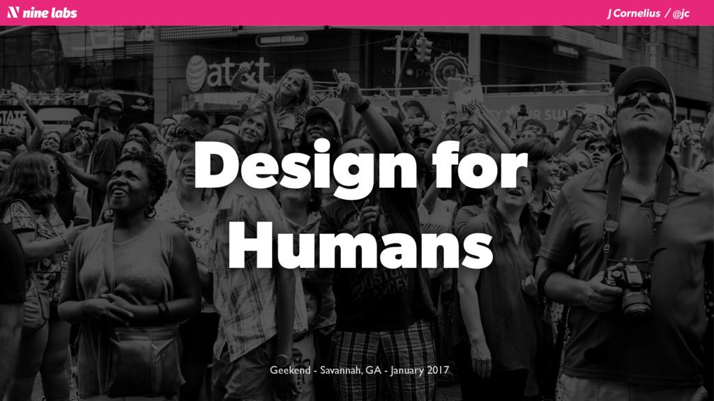 J Cornelius / @jc Design for Humans Geekend - S...