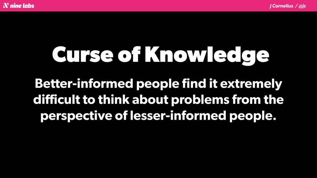 J Cornelius / @jc Curse of Knowledge Better-inf...