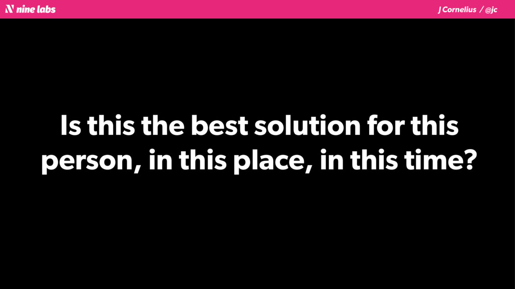 J Cornelius / @jc Is this the best solution for...