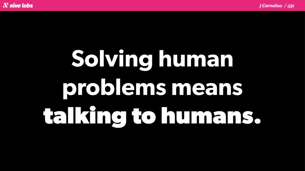 J Cornelius / @jc Solving human  problems mean...