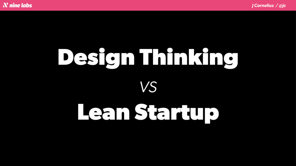 J Cornelius / @jc Design Thinking vs Lean Start...