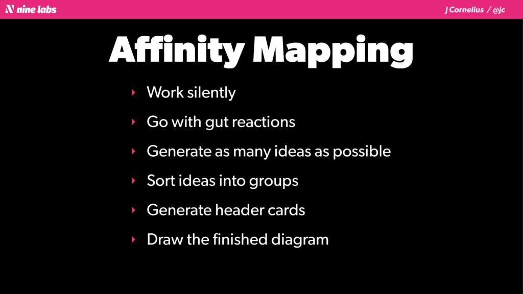 J Cornelius / @jc Affinity Mapping ‣ Work silentl...