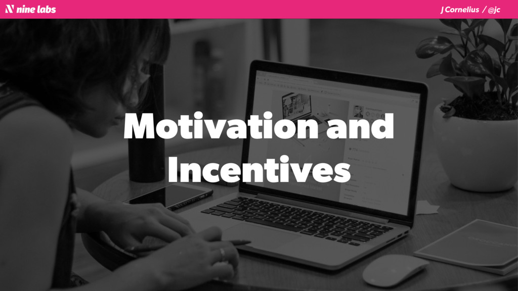 J Cornelius / @jc Motivation and Incentives