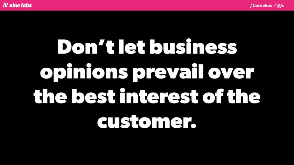 J Cornelius / @jc Don't let business opinions p...