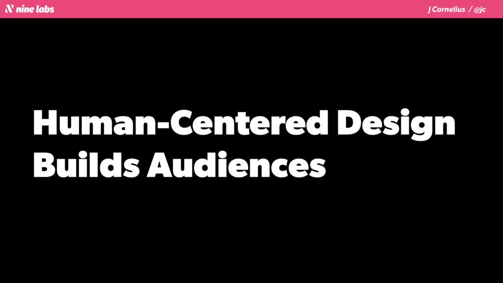 J Cornelius / @jc Human-Centered Design Builds ...