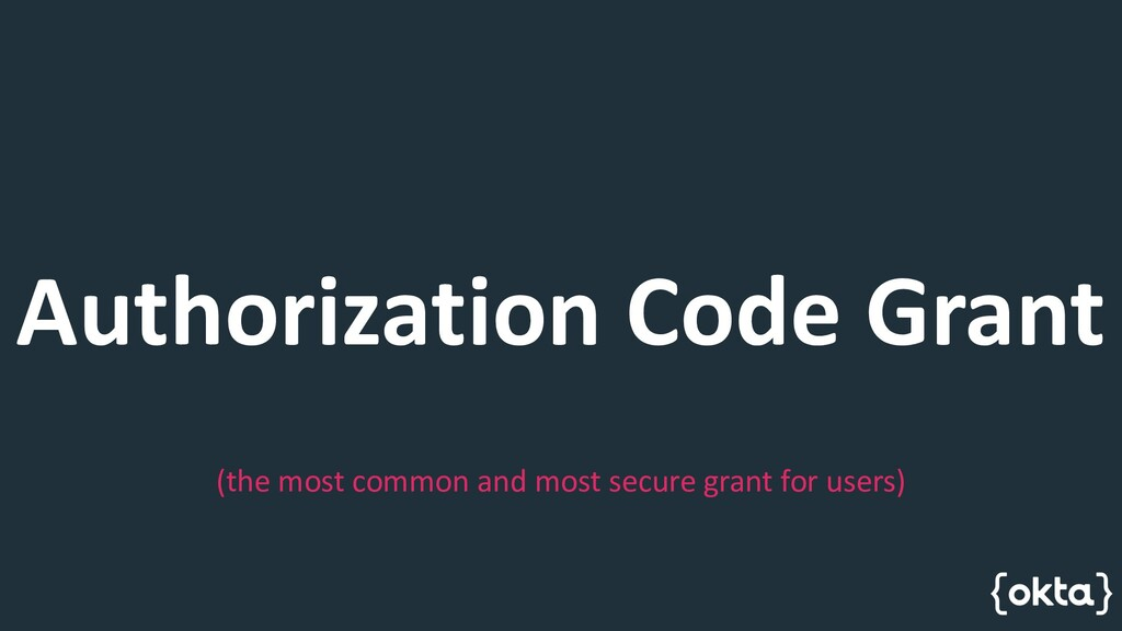 Authorization Code Grant (the most common and m...