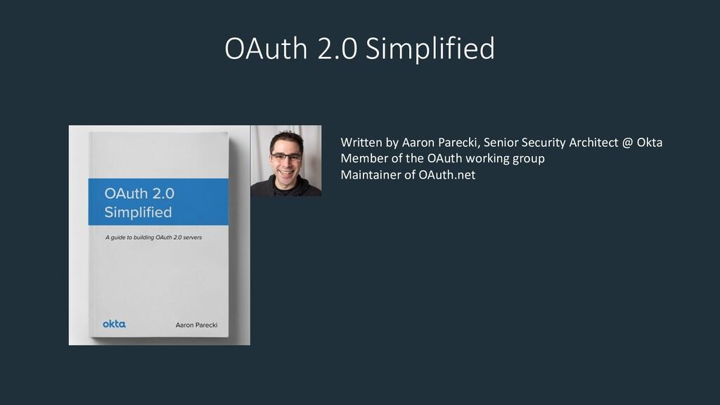 OAuth 2.0 Simplified Written by Aaron Parecki, ...