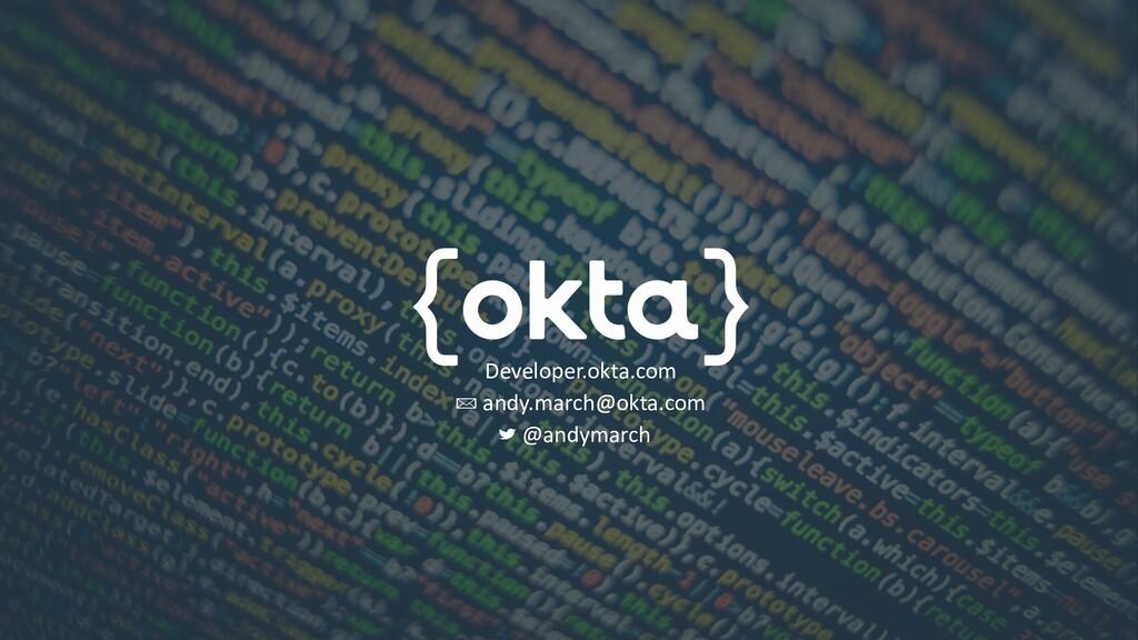 Developer.okta.com andy.march@okta.com @andymar...