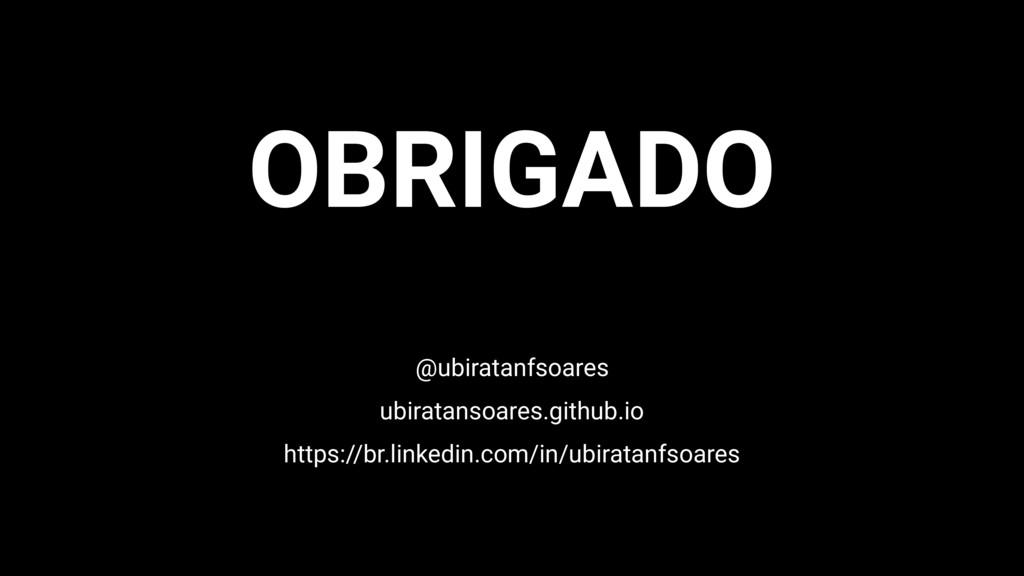 OBRIGADO @ubiratanfsoares ubiratansoares.github...