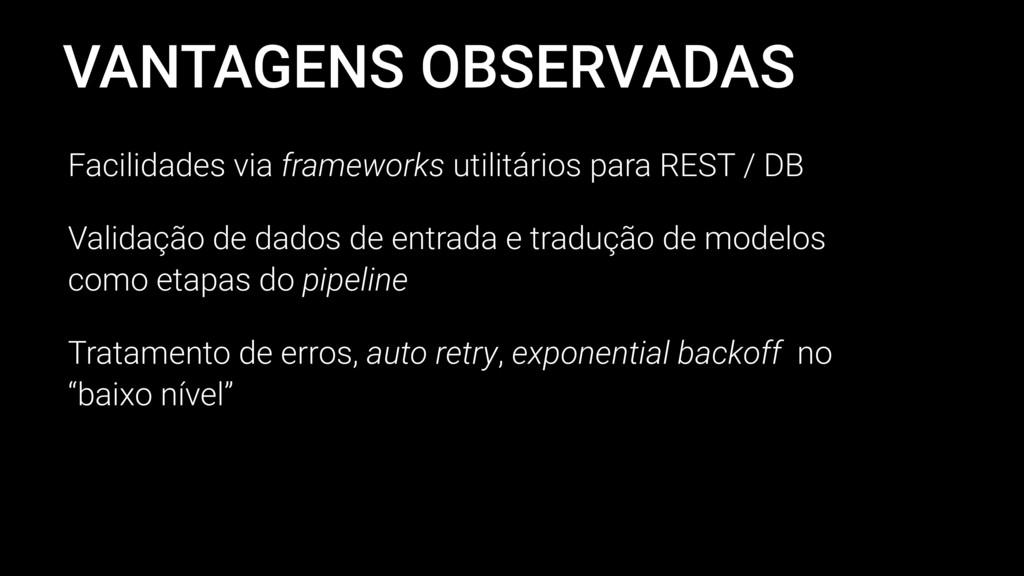 VANTAGENS OBSERVADAS Facilidades via frameworks...