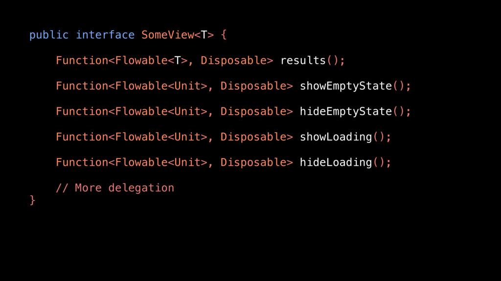 public interface SomeView<T> { Function<Flowabl...