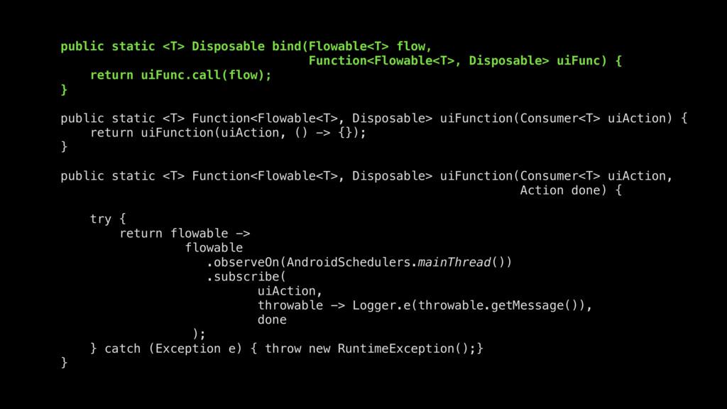 public static <T> Disposable bind(Flowable<T> f...