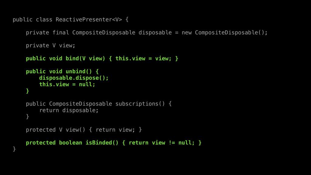 public class ReactivePresenter<V> { private fin...