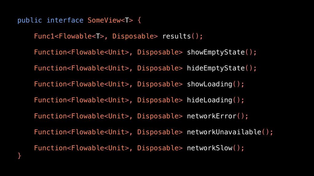 public interface SomeView<T> { Func1<Flowable<T...