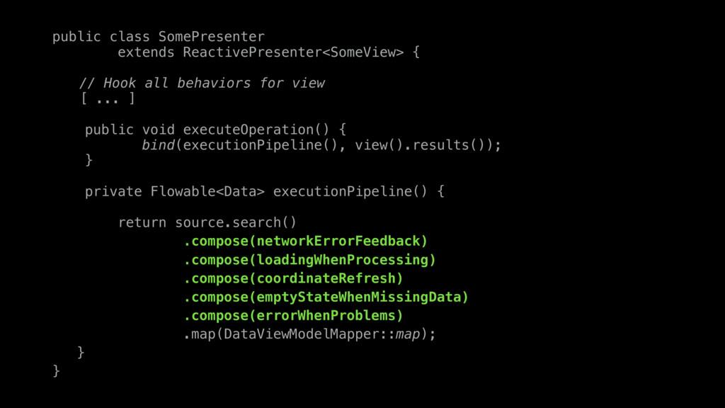 public class SomePresenter extends ReactivePres...