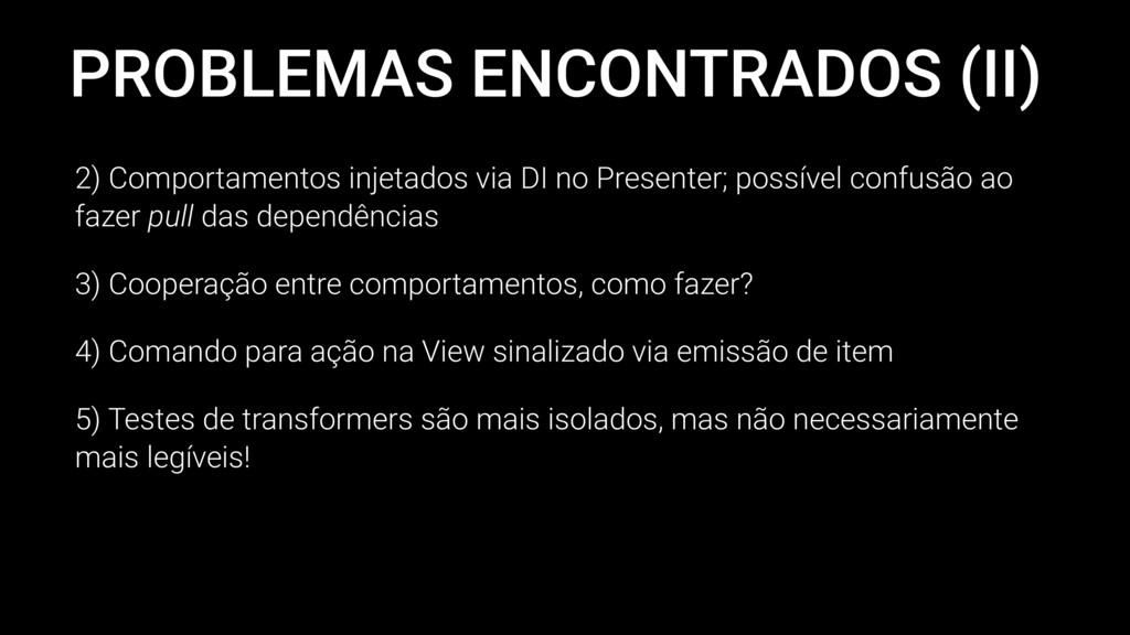 PROBLEMAS ENCONTRADOS (II) 2) Comportamentos in...