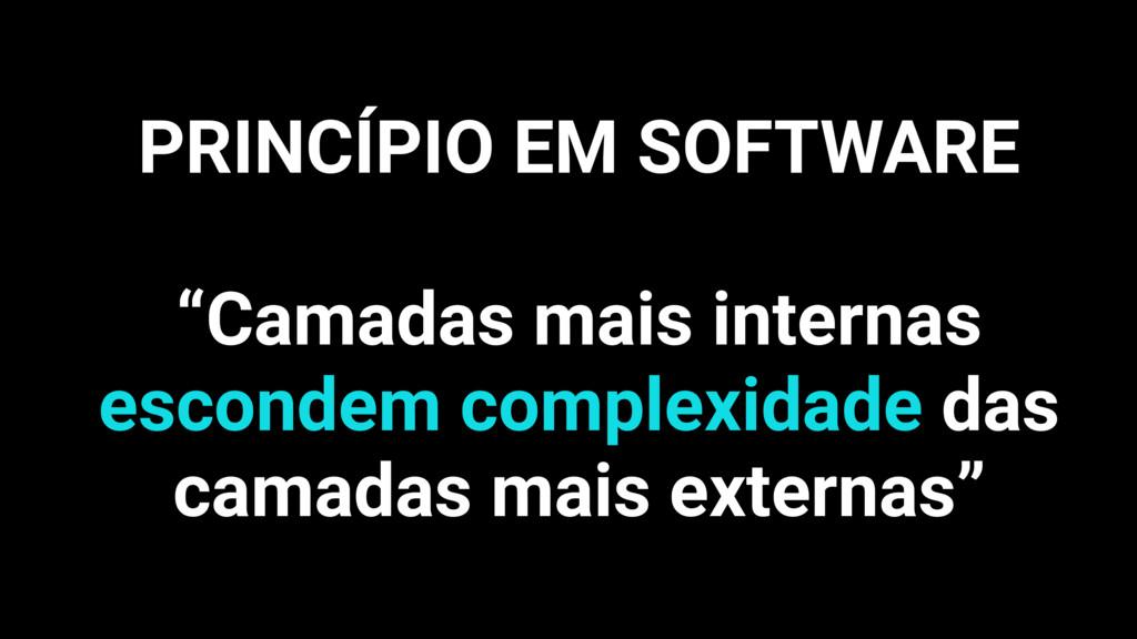 """PRINCÍPIO EM SOFTWARE """"Camadas mais internas es..."""
