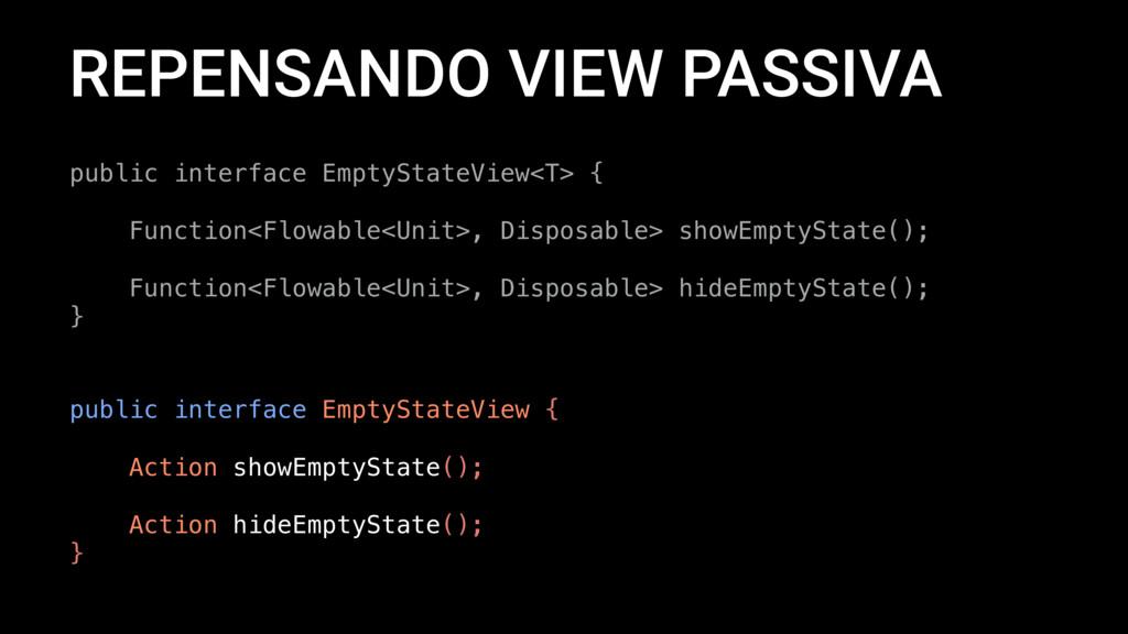REPENSANDO VIEW PASSIVA public interface EmptyS...