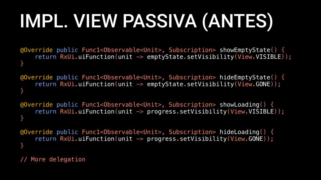 IMPL. VIEW PASSIVA (ANTES) @Override public Fun...