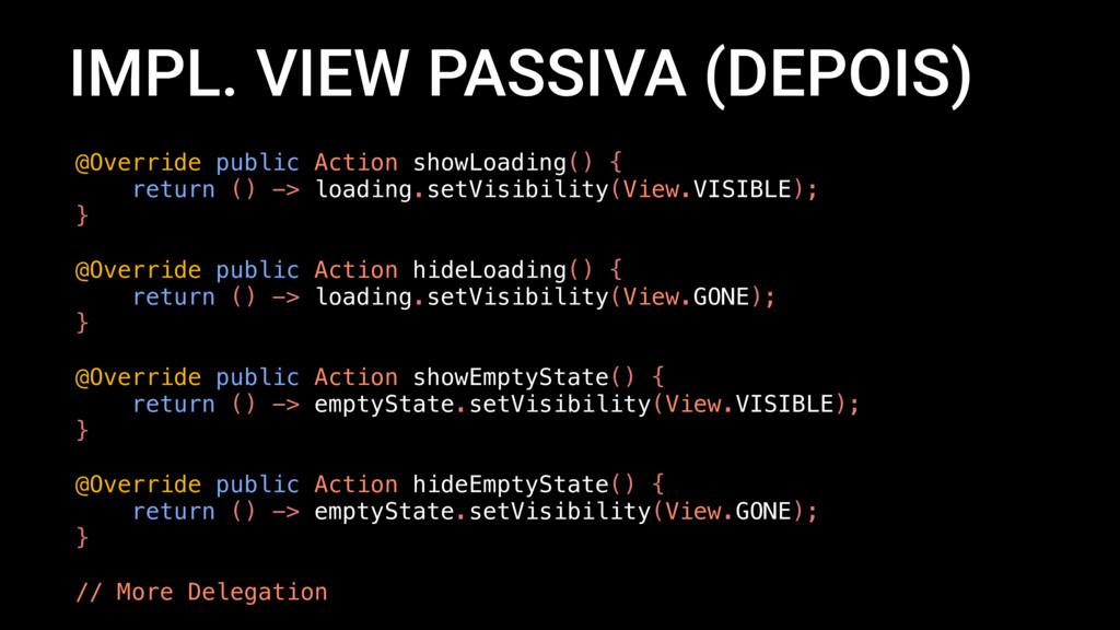 IMPL. VIEW PASSIVA (DEPOIS) @Override public Ac...