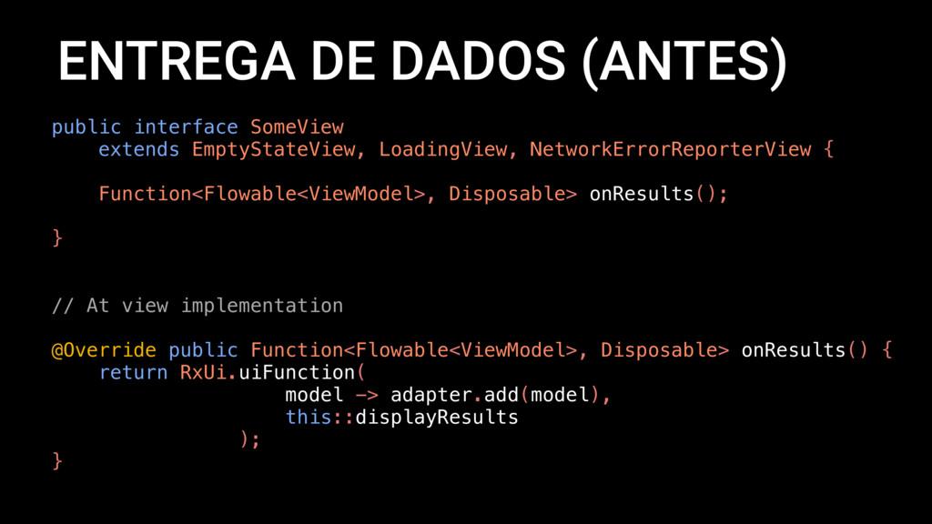 ENTREGA DE DADOS (ANTES) public interface SomeV...