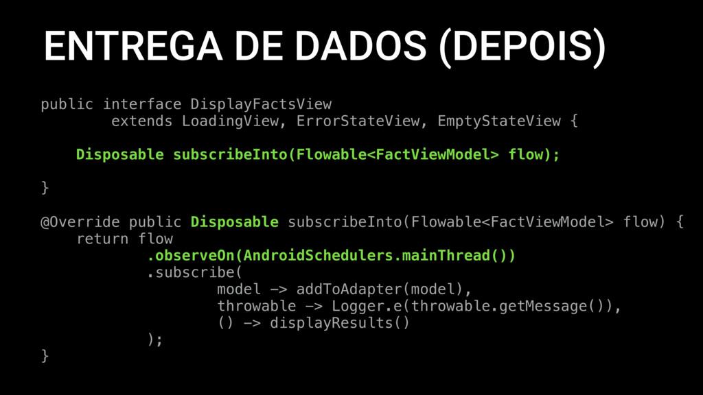 ENTREGA DE DADOS (DEPOIS) public interface Disp...