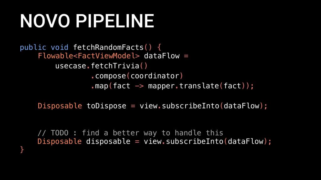 NOVO PIPELINE public void fetchRandomFacts() { ...