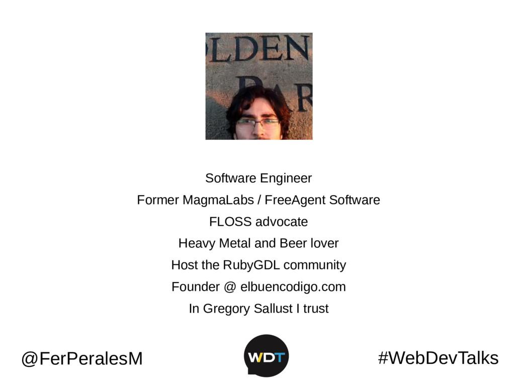 #WebDevTalks @FerPeralesM Software Engineer For...