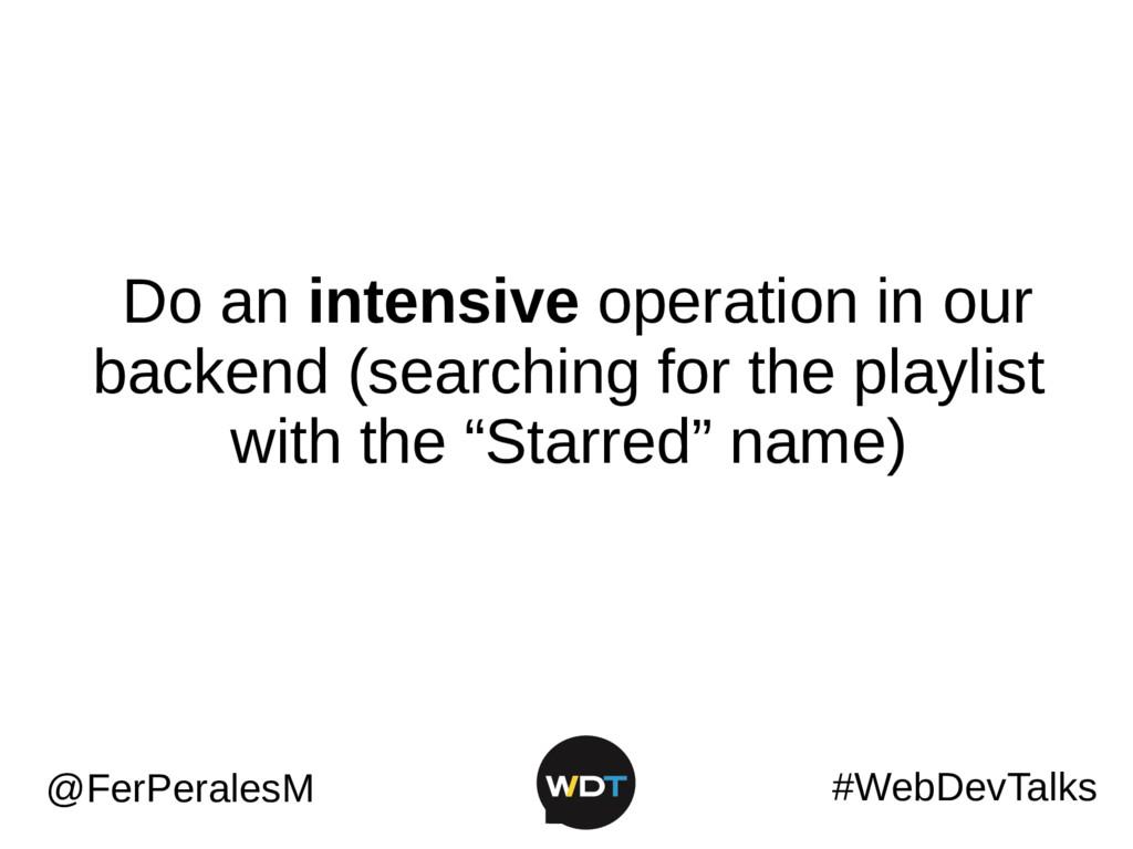 #WebDevTalks @FerPeralesM Do an intensive opera...