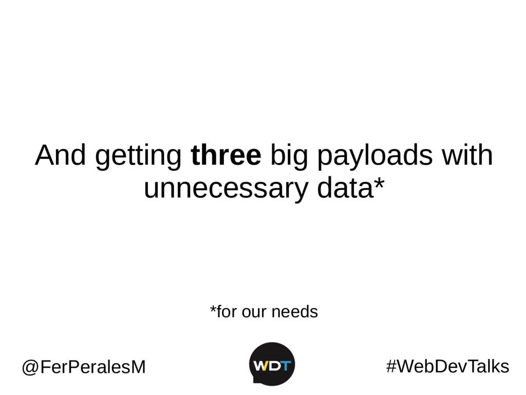 #WebDevTalks @FerPeralesM And getting three big...