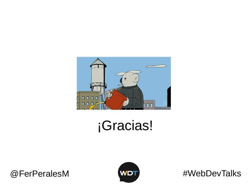 ¡Gracias! #WebDevTalks @FerPeralesM